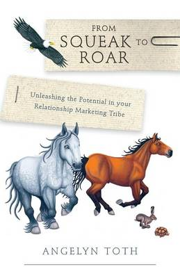 From Squeak to Roar - Unleashing the Potential in Your Relationship Marketing Tribe (Paperback)