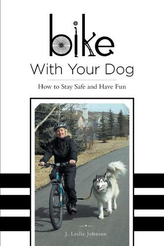 Bike with Your Dog - How to Stay Safe and Have Fun (Paperback)