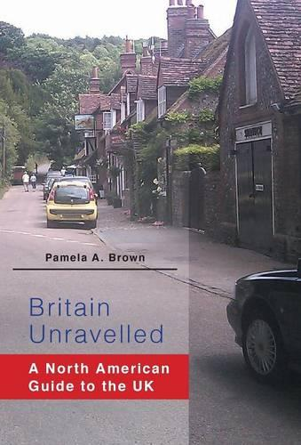 Britain Unravelled: A North American Guide to the UK (Hardback)