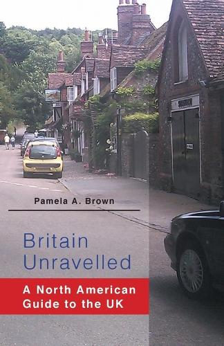 Britain Unravelled: A North American Guide to the UK (Paperback)