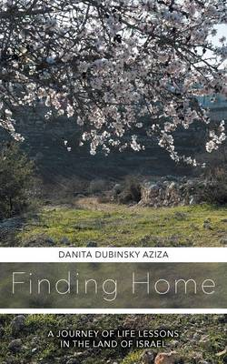 Finding Home a Journey of Life Lessons in the Land of Israel (Paperback)