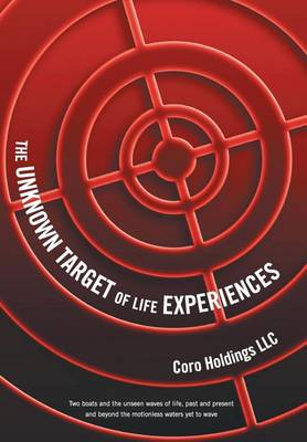 The Unknown Target of Life Experiences: Two Boats and the Unseen Waves of Life, Past and Present and Beyond the Motionless Waters Yet to Wave (Hardback)