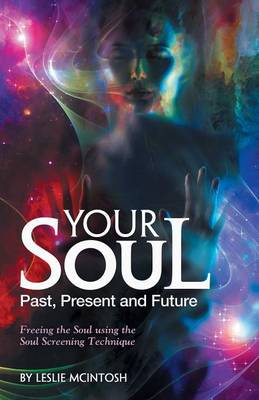 Your Soul - Past, Present and Future: Freeing the Soul Using the Soul Screening Technique (Paperback)