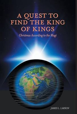 A Quest to Find the King of Kings - Christmas According to the Magi (Hardback)