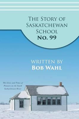The Story of Saskatchewan School No. 99 (Paperback)