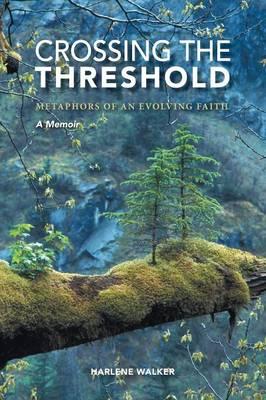Crossing the Threshold - Metaphors of an Evolving Faith - A Memoir (Paperback)