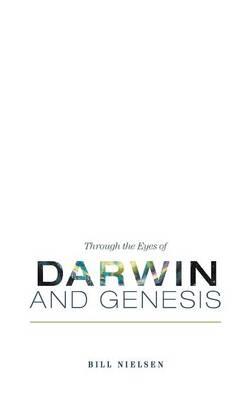 Through the Eyes of Darwin and Genesis (Paperback)