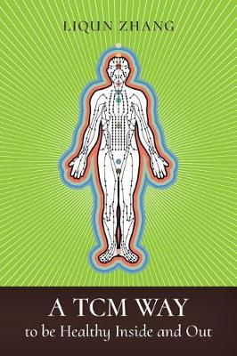A Tcm Way to Be Healthy, Inside and Out (Paperback)