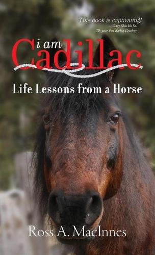 I Am Cadillac: Life Lessons from a Horse (Hardback)