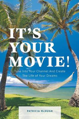 It's Your Movie! - Tune Into Your Channel and Create the Life of Your Dreams (Paperback)