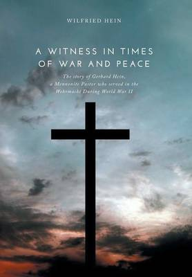 A Witness in Times of War and Peace: The Story of Gerhard Hein (Hardback)