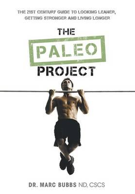 The Paleo Project: The 21st Century Guide to Looking Leaner, Getting Stronger and Living Longer (Hardback)