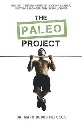 The Paleo Project: The 21st Century Guide to Looking Leaner, Getting Stronger and Living Longer (Paperback)