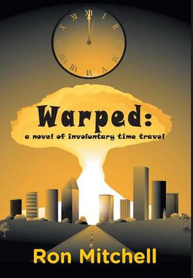 Warped - A Novel of Involuntary Time Travel (Hardback)