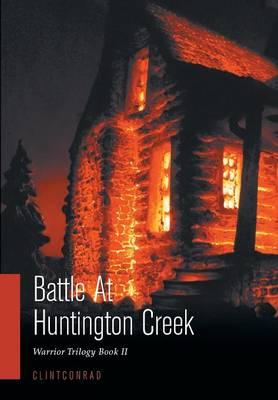Battle At Huntington Creek: Warrior Trilogy Book II (Hardback)