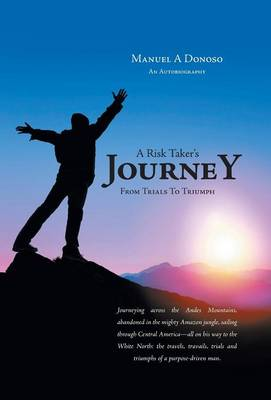 A Risk Taker's Journey - From Trials to Triumph (Hardback)