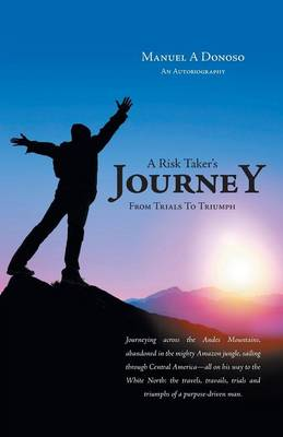 A Risk Taker's Journey - From Trials to Triumph (Paperback)