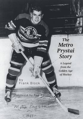 The Metro Prystai Story: A Legend from the Golden Age of Hockey (Hardback)