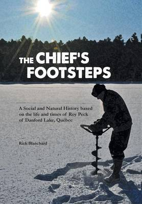 The Chief's Footsteps: A Social and Natural History Based on the Life and Times of Roy Peck of Danford Lake, Qu bec (Hardback)