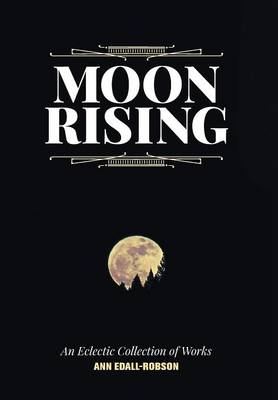 Moon Rising: An Eclectic Collection of Works (Hardback)