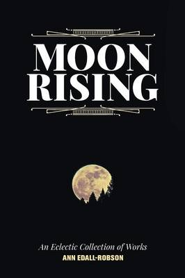 Moon Rising: An Eclectic Collection of Works (Paperback)