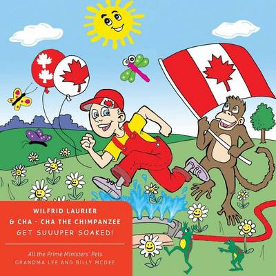 All the Prime Ministers' Pets Wilfrid Laurier & Cha - Cha the Chimpanzee Get Suuuper Soaked! (Paperback)
