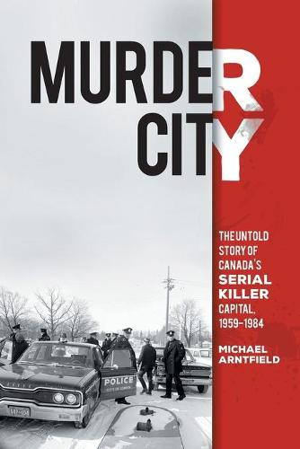 Murder City: The Untold Story of Canada's Serial Killer Capital, 1954-1984 (Paperback)