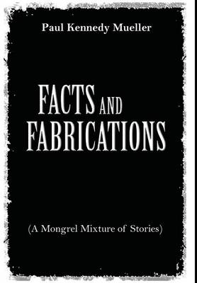 Facts and Fabrications (a Mongrel Mixture of Stories) (Hardback)