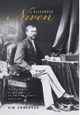 Alexander Niven: The Biography of an Early Haliburton County Surveyor (Hardback)