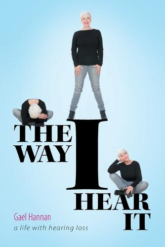 The Way I Hear It a Life with Hearing Loss (Paperback)