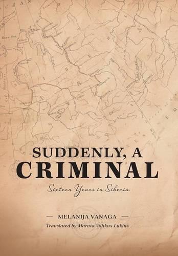 Suddenly, a Criminal: Sixteen Years in Siberia (Hardback)