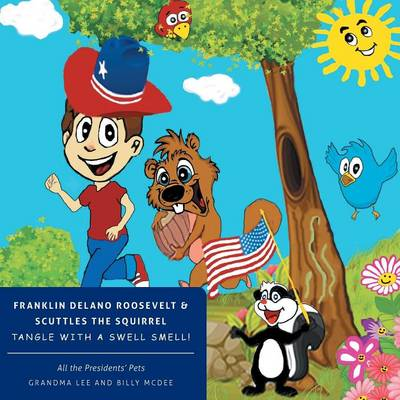 All the Presidents' Pets Franklin Delano Roosevelt & Scuttles the Squirrel Tangle with a Swell Smell! (Paperback)