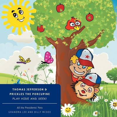All the Presidents' Pets Thomas Jefferson & Prickles the Porcupine Play Hide and Seek! (Paperback)