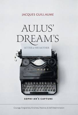 Aulus' Dream's Letter to His Mother: Sophi-An's Capture (Hardback)