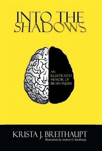 Into the Shadows: An Illustrated Memoir of Brain Injury (Hardback)
