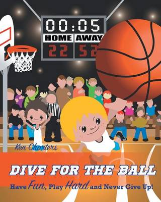Dive for the Ball: Have Fun, Play Hard and Never Give Up (Paperback)