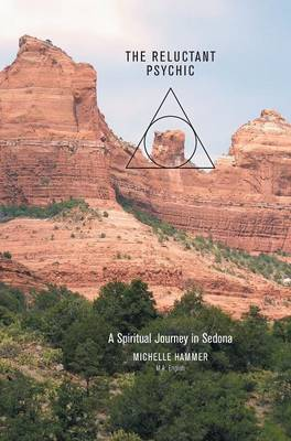 The Reluctant Psychic a Spiritual Journey in Sedona (Hardback)