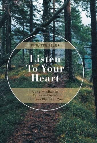 Listen to Your Heart: Using Mindfulness to Make Choices That Are Right for You (Hardback)