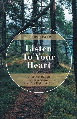 Listen to Your Heart: Using Mindfulness to Make Choices That Are Right for You (Paperback)