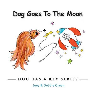 Dog Goes to the Moon: From the Dog Has a Key Series - Dog Has a Key (Paperback)
