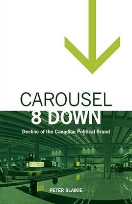 Carousel 8 Down: Decline of the Canadian Political Brand (Paperback)
