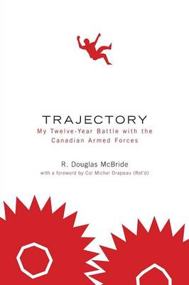 Trajectory My Twelve-Year Battle with the Canadian Armed Forces (Paperback)