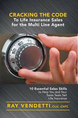 Cracking the Code to Life Insurance Sales for the Multi Line Agent (Hardback)