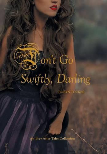 Don't Go Swiftly, Darling: An Ever After Tales Collection (Hardback)