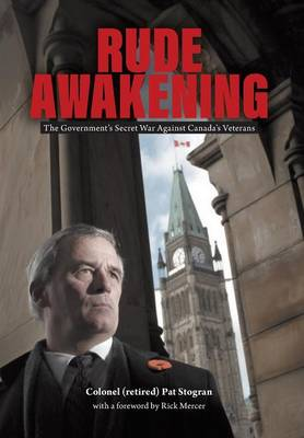 Rude Awakening: The Government's Secret War Against Canada's Veterans (Hardback)
