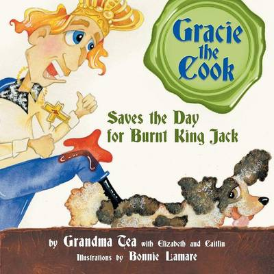 Gracie the Cook Saves the Day: For Burnt King Jack (Paperback)