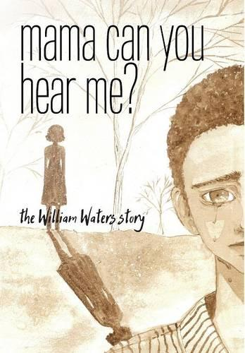 Mama Can You Hear Me? the William Waters Story (Hardback)