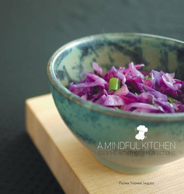 A Mindful Kitchen: Cooking with the Six Perfections (Hardback)