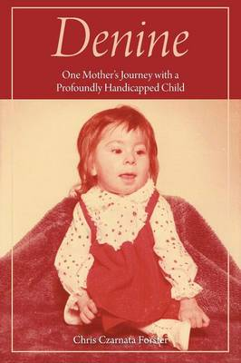 Denine: One mother's journey with a profoundly handicapped child (Paperback)