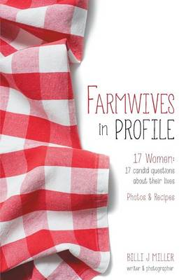 Farmwives in Profile: 17 Women: 17 Candid Questions about Their Lives Photos & Recipes (Paperback)